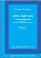 Oltre il relativismo - Coralluzzo Francesco