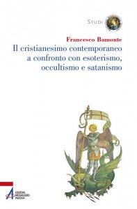 Copertina di 'Il cristianesimo contemporaneo a confronto con esoterismo, occultismo e satanismo'