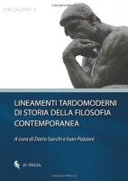Lineamenti tardomoderni di storia della filosofia contemporanea - Pozzoni Ivan