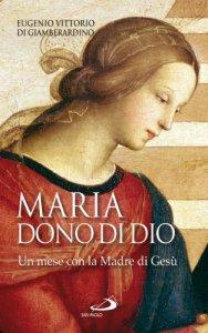 Copertina di 'Maria. Dono di Dio. Un mese con la madre di Gesù'