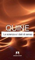 La scienza e i dati di senso - Quine Willard V.