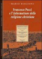 Francesco Pucci e l'informazione della religione christiana - Biagioni Mario
