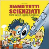 Siamo tutti scienziati. Grandi e piccoli a caccia di conoscenza - Paola Platania