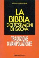 La bibbia dei Testimoni di Geova. Traduzione o manipolazione? - Sconocchini Paolo
