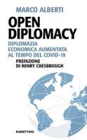 Open Diplomacy. Diplomazia economica aumentata al tempo del Covid-19 - Alberti Marco