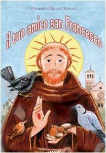 Copertina di 'Il tuo amico san Francesco d'Assisi'