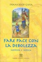 Fare pace con la debolezza nemica e amica - Gioa Francesco