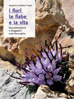 I fiori le fiabe e la vita - Apollonio Tottoli, Battista Tottoli