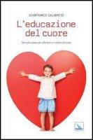 L'educazione del cuore - Calabrese Gianfranco