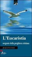 L' eucaristia sorgente della preghiera crstiana - Gauthier Jacques