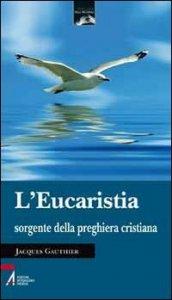 Copertina di 'L' eucaristia sorgente della preghiera crstiana'