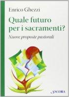 Quale futuro per i sacramenti? - Enrico Ghezzi