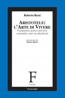 Aristotele: l'arte di vivere - Roberto Rossi