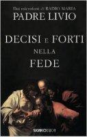 Decisi e forti nella fede - Livio Fanzaga