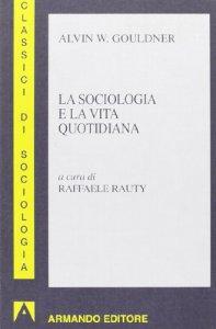 Copertina di 'La sociologia e la vita quotidiana'