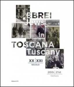 Copertina di 'Ebrei in Toscana XX-XXI sec.-Jews in Tuscany 20th-21st century. Ediz. bilingue'