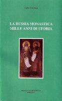 La Russia monastica mille anni di storia - Vincent Desprez