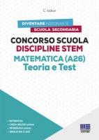 Concorso Scuola Discipline STEM Matematica (A26). Teoria e test. Con software di simulazione - Iodice Carla
