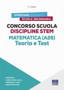 Copertina di 'Concorso Scuola Discipline STEM Matematica (A26). Teoria e test. Con software di simulazione'