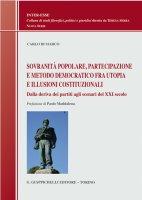 Sovranit� popolare, partecipazione e metodo democratico fra utopia e illusioni costituzionali - Carlo Di Marco