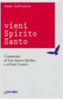 Vieni Spirito Santo. Commento al «Vieni Sancte Spiritus» e al «Vieni Creator» - Lafrance Jean
