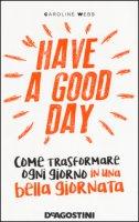 Have a good day. Come trasformare ogni giorno in una bella giornata - Webb Caroline