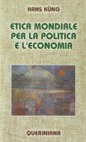 Etica mondiale per la politica e l'economia - Küng Hans