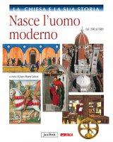 La Chiesa e la sua storia. 6: Nasce l'uomo moderno dal 1300 al 1500.