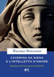 Copertina di 'Caterina da Siena e l'intelletto d'amore'