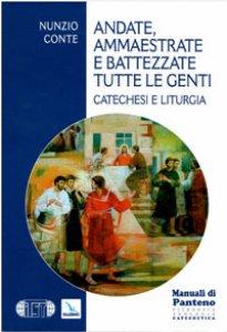 Copertina di 'Andate, ammaestrate e battezzate tutte le genti. Catechesi e liturgia'