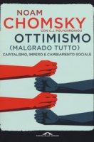 Ottimismo (malgrado tutto). Capitalismo, impero e cambiamento sociale - Chomsky Noam, Polychroniou C. J.