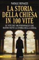 La storia della Chiesa in 100 vite - Natale Benazzi