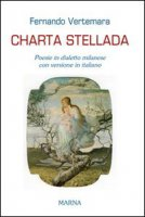 Charta stellada. Poesie in dialetto milanese con versione in italiano - Vertemara Fernando