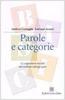 Parole e categorie. La cognizione sociale nei contesti intergruppo - Carnaghi Andrea,  Arcuri Luciano