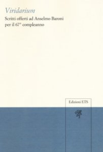 Copertina di 'Viridarium. Scritti offerti ad Anselmo Baroni per il 67° compleanno'