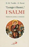 Lungo i fiumi... I Salmi. Traduzione poetica e commento - Turoldo David M., Ravasi Gianfranco