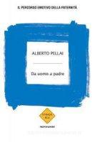 Da uomo a padre - Alberto Pellai