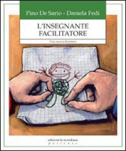 Copertina di 'L' insegnante facilitatore. Una nuova frontiera'