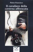 Il cavaliere della caverna affrescata - Francisco Pietro