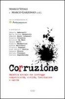 Corruzione. Malattia sociale che distrugge competitività, civiltà, Costituzione e carità - Vitale Marco, Garzonio Marco