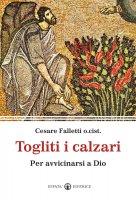 Togliti i calzari. Per avvicinarsi a Dio. - Cesare Falletti