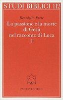 La passione e la morte di Gesù nel racconto di Luca - Prete Benedetto