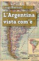 L' Argentina vista com'è - Barzini Luigi