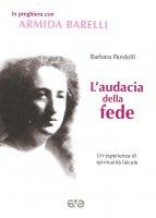 L'audacia della fede - Barbara Pandolfi
