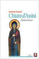 Chiara d'Assisi, donna di luce - Gianluigi Pasquale