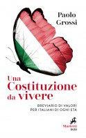 Una Costituzione da vivere. Breviario di valori per italiani di ogni età - Grossi Paolo