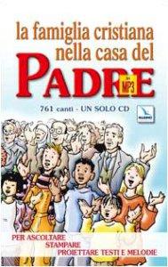 Copertina di 'Famiglia cristiana nella casa del Padre (La). In MP3. 761 canti, un solo Cd. Per ascoltare, stampare, proiettare testo e melodie'