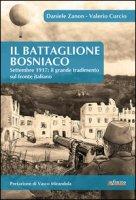 IL battaglione Bosniaco. Settembre 1917: il grande tradimento sul fronte italiano - Zanon Daniele, Curcio Valerio