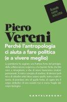 Perché l'antropologia ci aiuta a fare politica (e vivere meglio) - Vereni Piero
