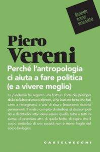 Copertina di 'Perché l'antropologia ci aiuta a fare politica (e vivere meglio)'
